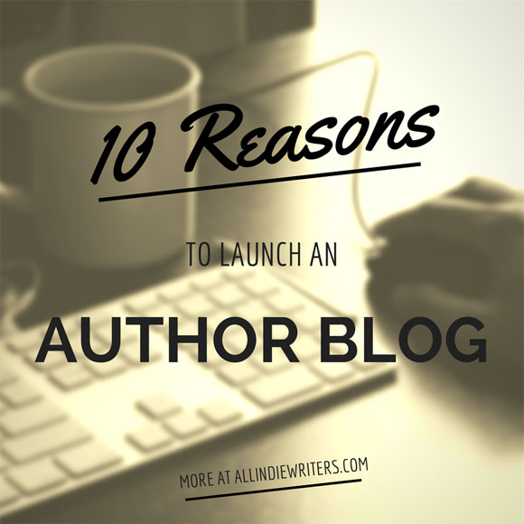10 Reasons to Launch an Author Blog