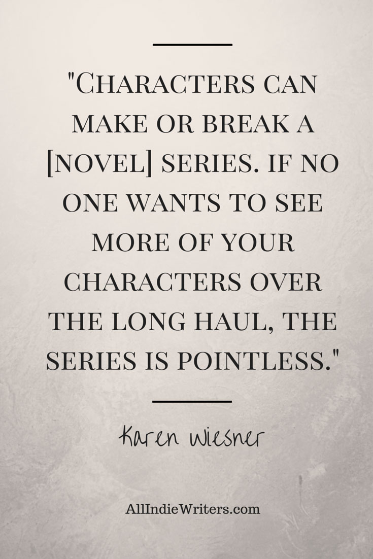 Characters can make or break a novel series. - Karen Wiesner quote