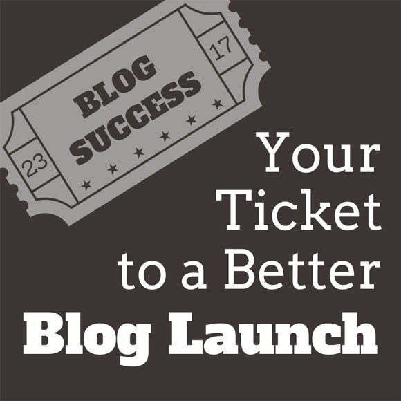 Your ticket to a better blog launch