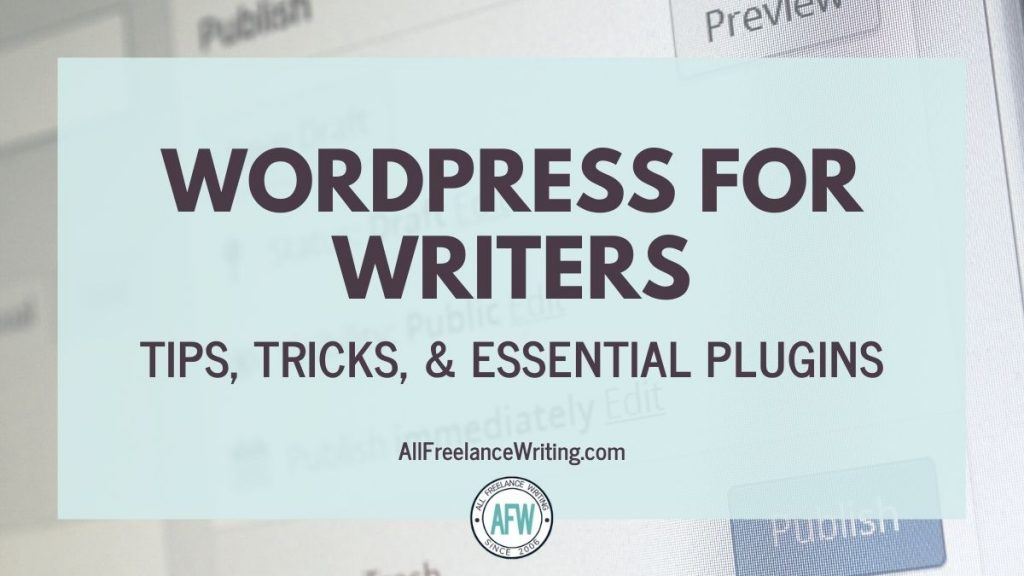 WordPress for Writers - Tips, Tricks, and Essential Plugins - AllFreelanceWriting.com