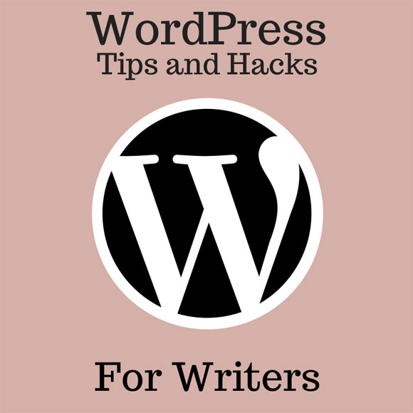 WordPress Tips and Hacks for Writers
