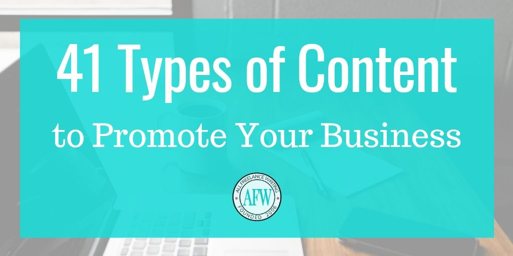 41 Types of Content to Promote Your Business - All Freelance Writing