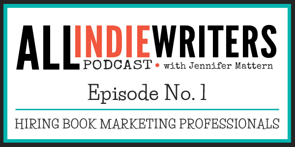 All Indie Writers Podcast Episode 1 - Hiring Book Marketing Professionals