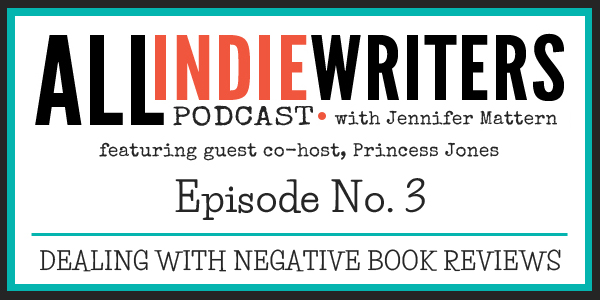 All Indie Writers Podcast - Episode 3 - Dealing with negative book reviews - with Guest Co-host Princess Jones
