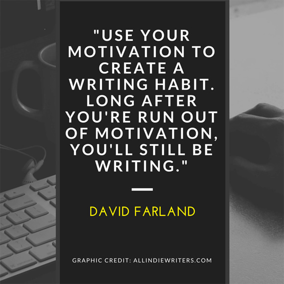 """Use your motivation to create a writing habit."" - David Farland"