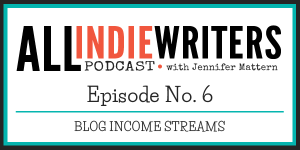 All Indie Writers Podcast Episode 6 - Blog Revenue Streams