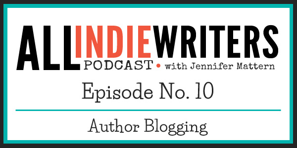 All Indie Writers Podcast Episode 10 - Author Blogging