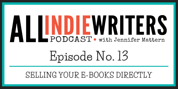 All Indie Writers Podcast Episode 13 - Selling Your E-books Directly