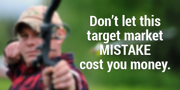 Don't let this target market mistake cost you money.