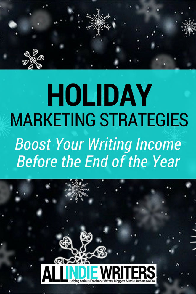 Holiday Marketing Strategies - Boost Your Writing Income Before the End of the Year