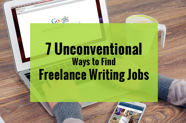 7 Unconventional Ways to Find Freelance Writing Jobs