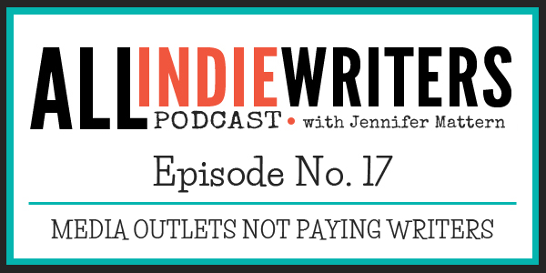 All Indie Writers Podcast Episode 17 - Media Outlets Not Paying Writers