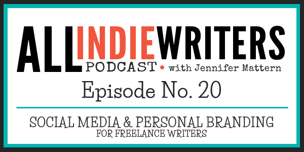 All Indie Writers Podcast Episode 20 - Social Media and Personal Branding for Freelance Writers