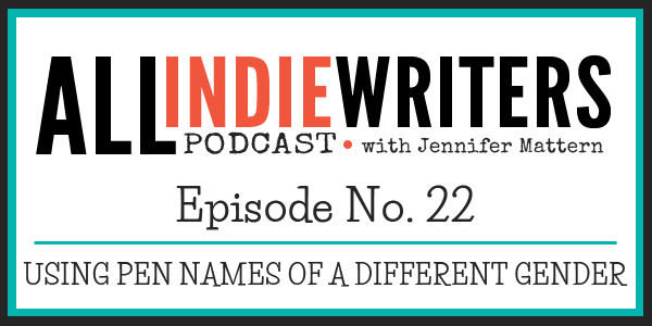 Writing Podcast Episode 22 - Using Pen Names of a Different Gender