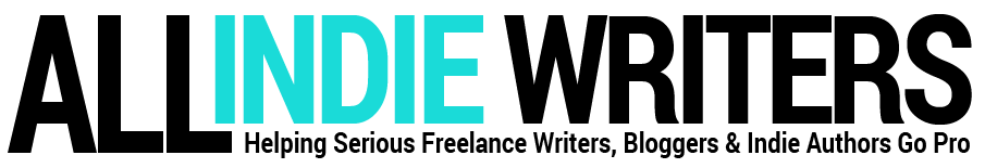 All Indie Writers - Helping Serious Freelance Writers, Bloggers, and Indie Authors Go Pro