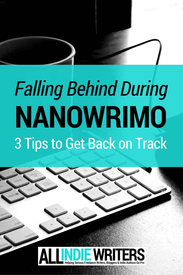 Falling Behind During NaNoWriMo? 3 Tips to Get Back on Track