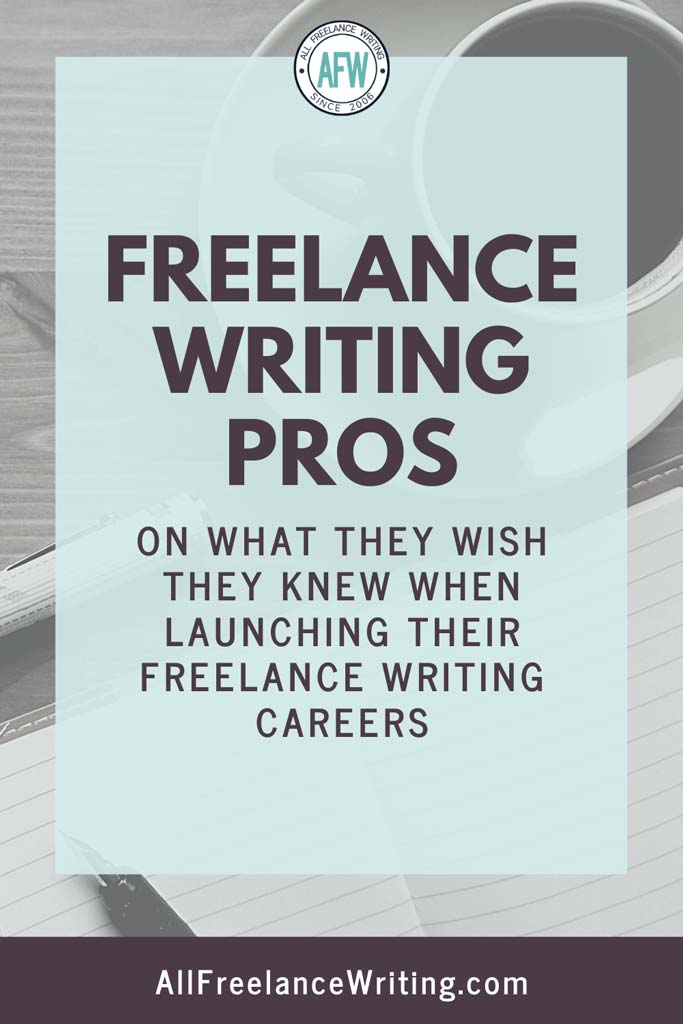 Freelance Writing Pros on What They Wish They Knew When Launching Their Freelance Writing Careers - All Freelance Writing
