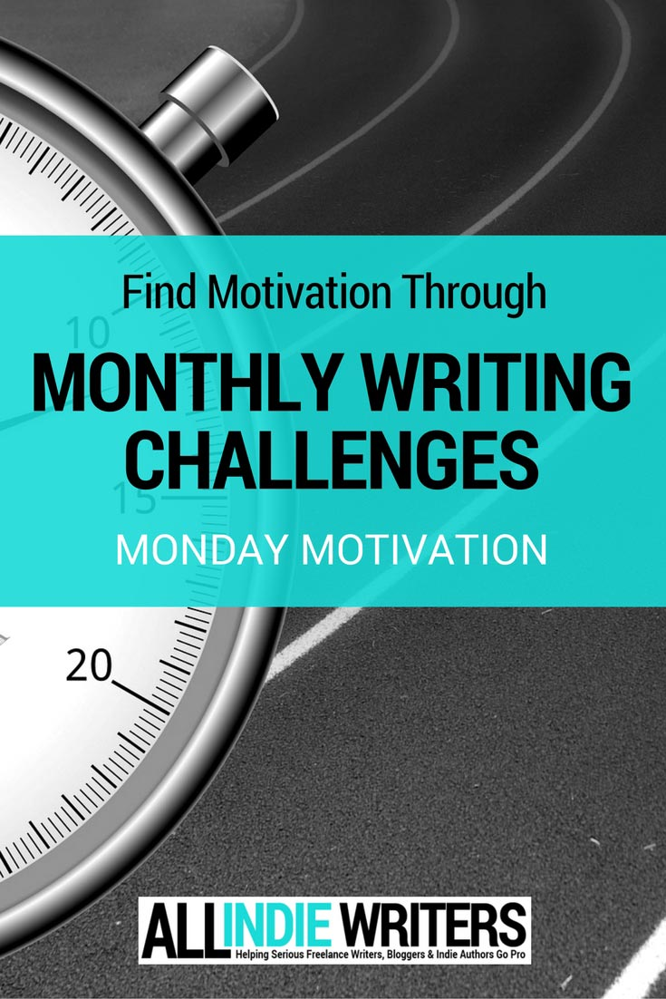Find Motivation Through Monthly Writing Challenges - Monday Motivation - All Indie Writers