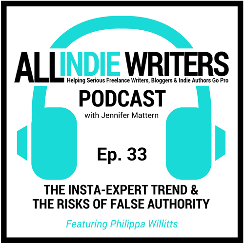 Episode 33 - The Insta-Expert Trend and The Risks of False Authority - The All Freelance Writing Podcast