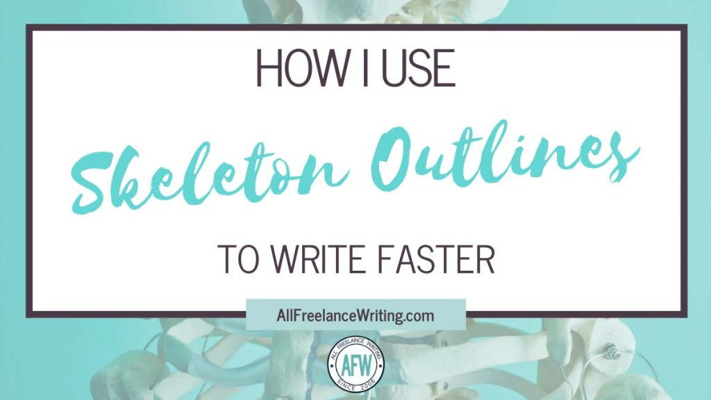 How I Use Skeleton Outlines to Write Faster - AllFreelanceWriting.com