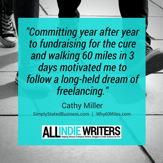 Committing year to fundraising for the cure and walking 60 miles in 3 days motivated me to follow a long-held dream of freelancing. - Cathy Miller - Why60Miles.com