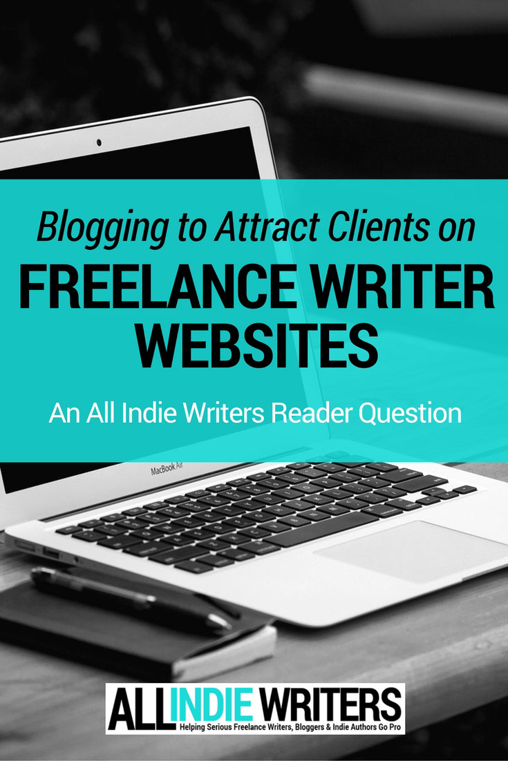 reader question blogging to promote your lance writing blogging to attract clients on lance writer websites an all indie writers reader question