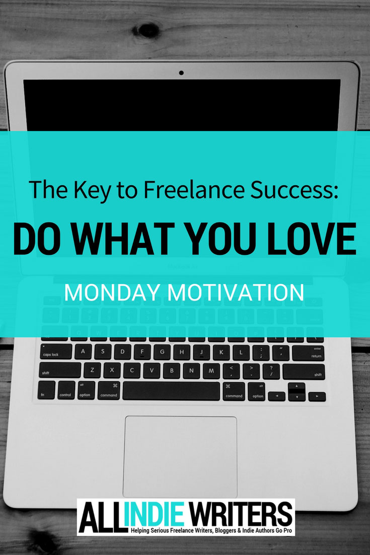 The Key to Freelance Success: Do What You Love
