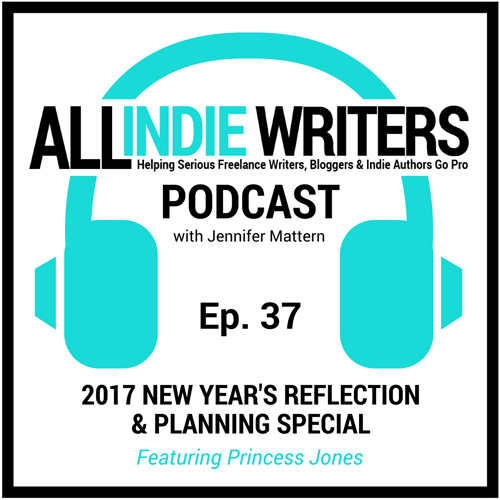 2017 New Years Reflection and Planning Special - All Indie Writers Podcast Episode 37