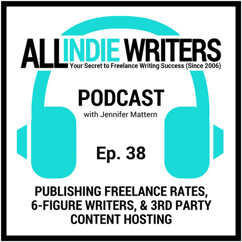 All Indie Writers Podcast Episode 38 - Publishing Freelance Writing Rates, 6-figure Writers, and Risks of Third Party Content Hosting