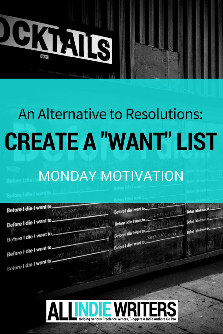 An alternative to new year's resolutions - Create a Want list - AllIndieWriters.com Monday Motivation