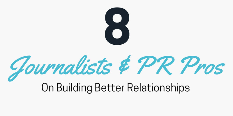 8 Journalists and PR pros on building better relationships