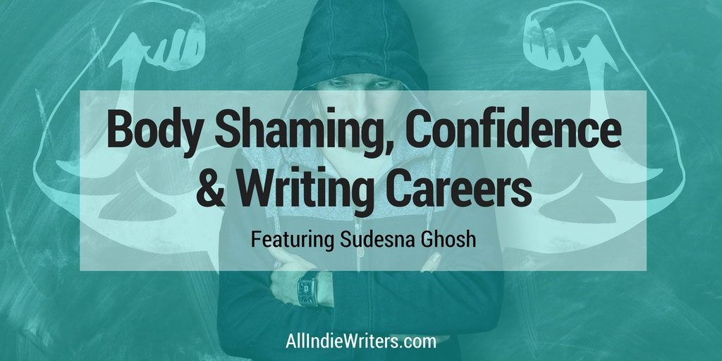 Body Shaming, Confidence and Writing Careers