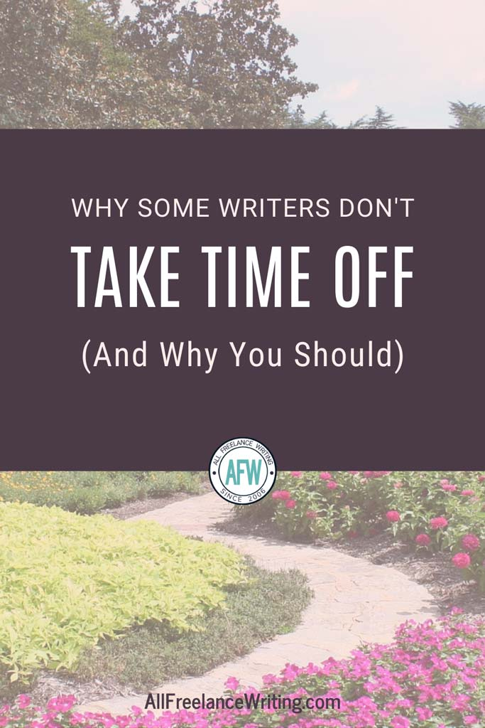Why Some Freelance Writers Don't Take Time Off and Why You Should - All Freelance Writing