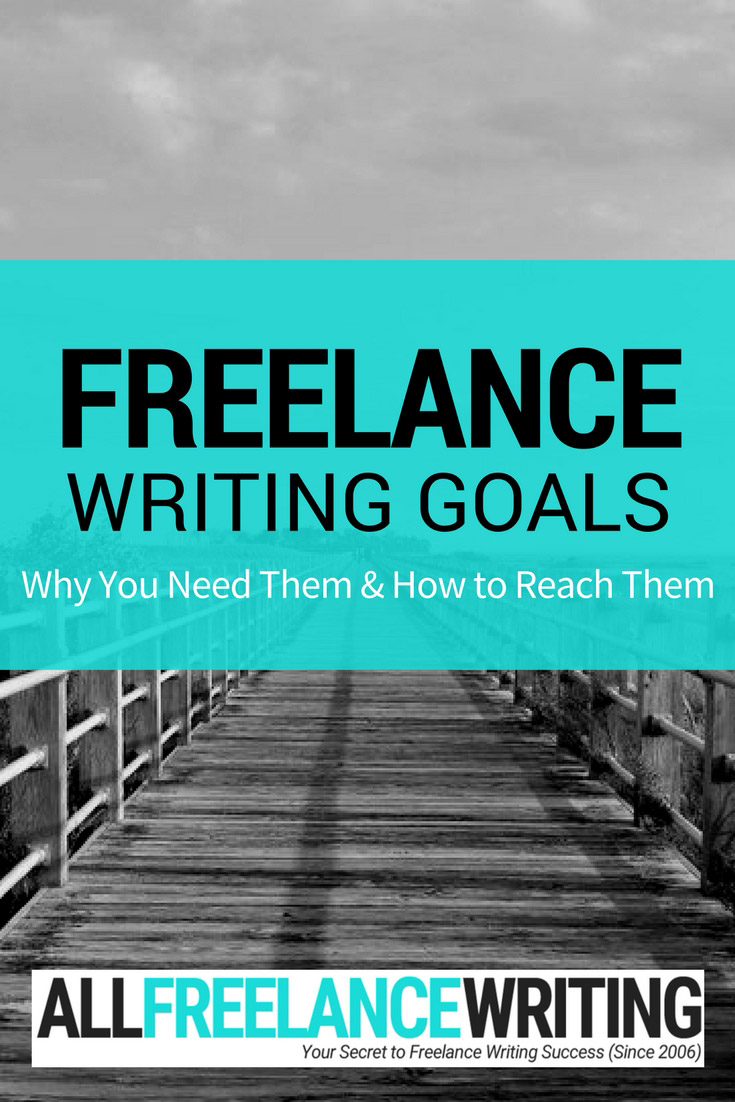 Freelance Writing Goals - Why You Need Them and How to Reach Them