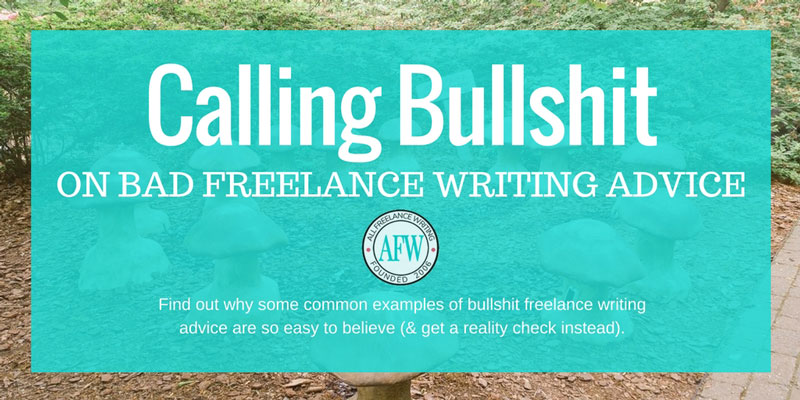 Calling Bullshit on Bad Freelance Writing Advice - All Freelance Writing
