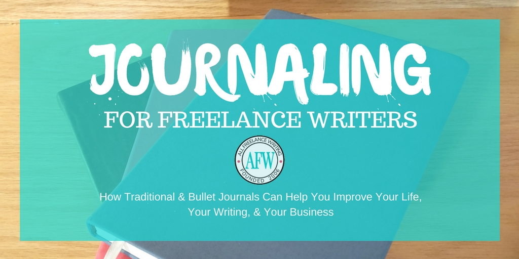Journaling for Freelance Writers - How Traditional and Bullet Journals Can Help You Improve Your Life, Your Writing, and Your Business - All Freelance Writing