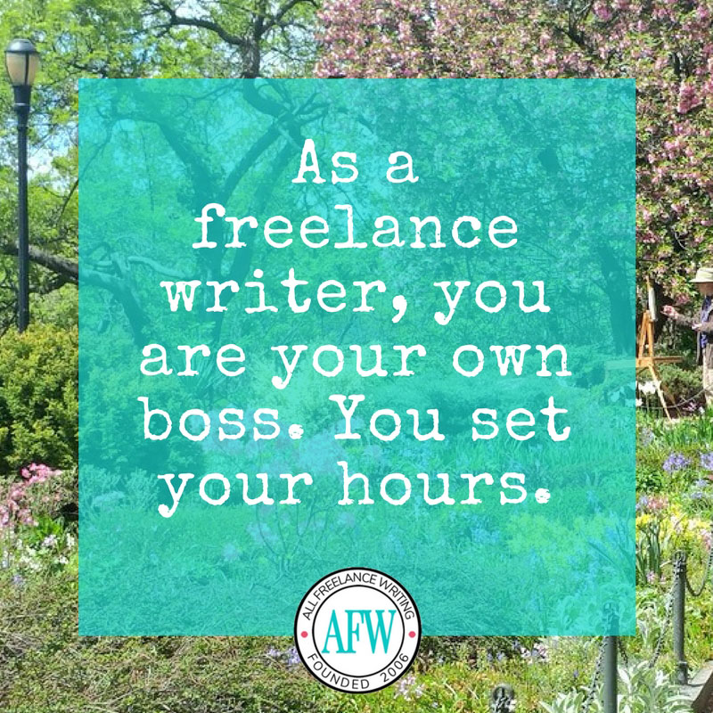 As a freelance writer, you are your own boss. You set your hours. - All Freelance Writing