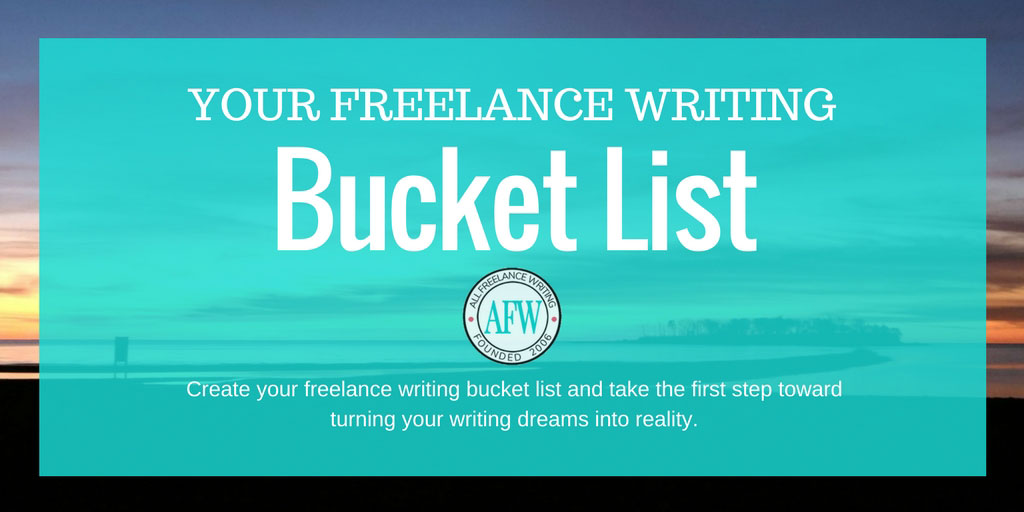 Your Freelance Writing Bucket List - All Freelance Writing