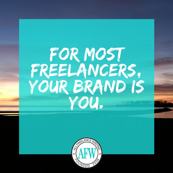 For most freelancers, your brand is you. - All Freelance Writing