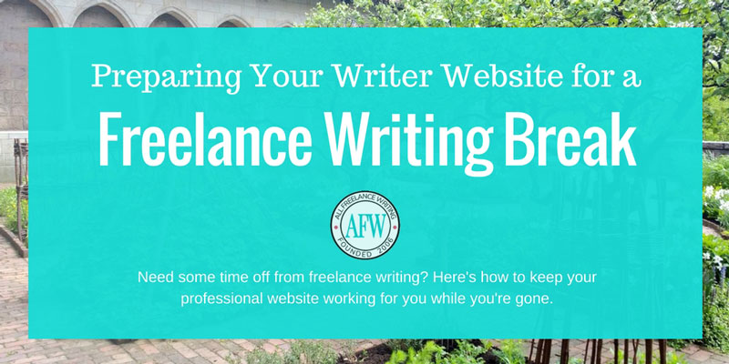 Preparing your writer website for a freelance writing break - All Freelance Writing