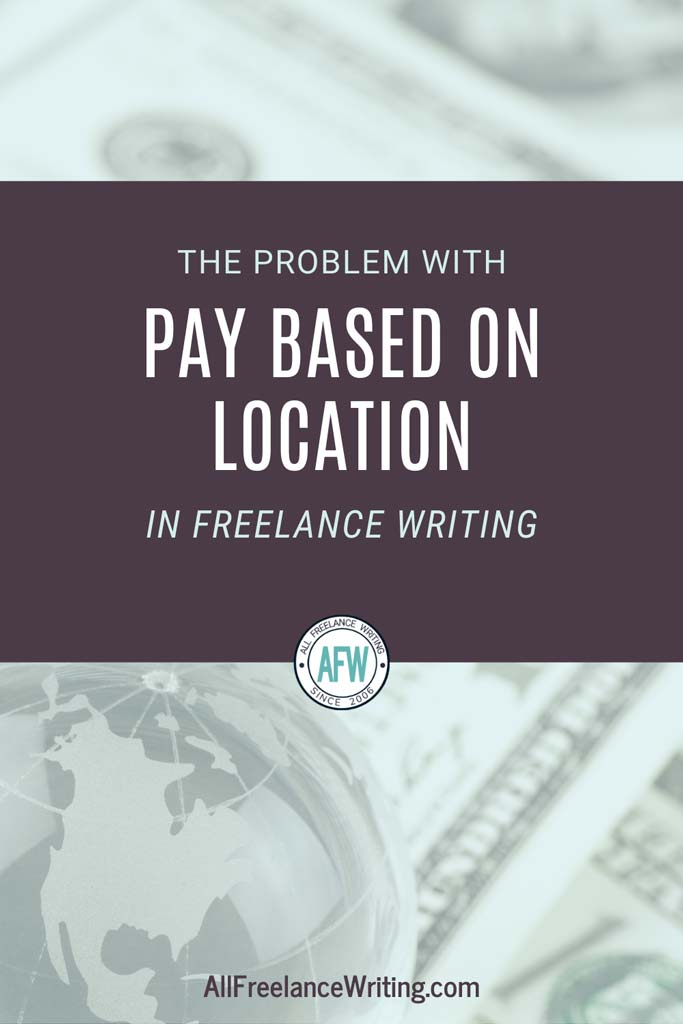 The Problem With Pay Based on Location in Freelance Writing - All Freelance Writing