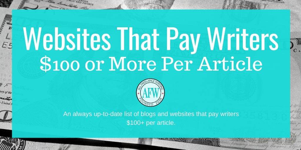 Websites That Pay Writers $100 or More per Article - AllFreelanceWriting.com