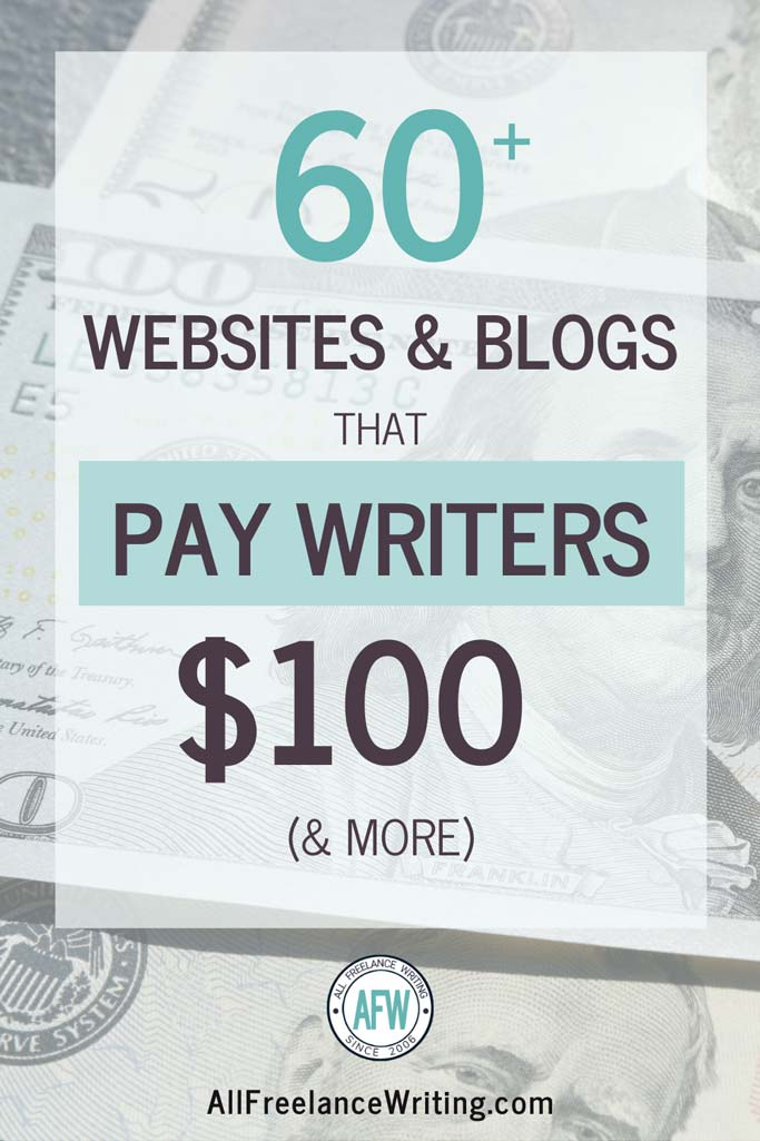60+ Websites and Blogs That Pay Writers $100 and More - All Freelance Writing