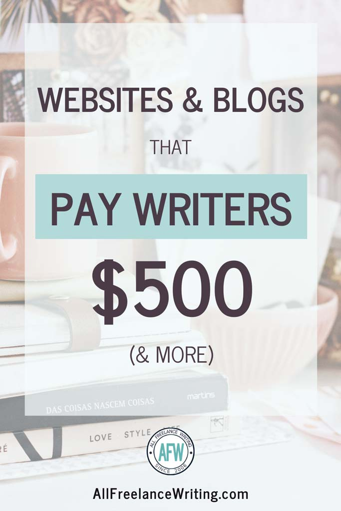Websites and Blogs That Pay Writers $500 and More - All Freelance Writing