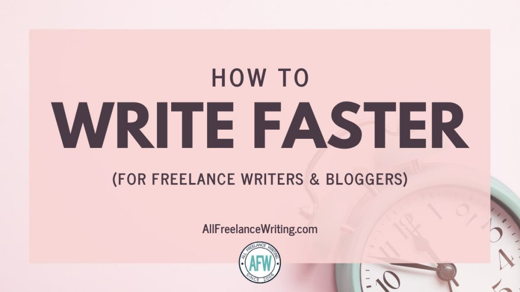 How to Write Faster - for Freelance Writers and Bloggers - All Freelance Writing