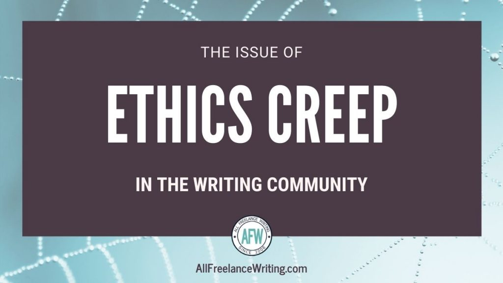 The issue of ethics creep in the writing community - AllFreelanceWriting.com