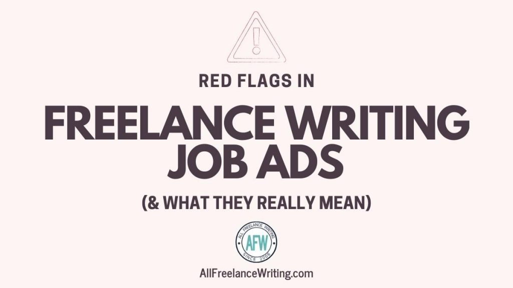 Red Flags in Freelance Writing Job Ads and What They Really Mean - AllFreelanceWriting.com