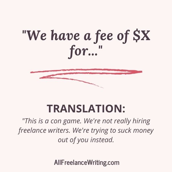 Freelance Writing Job Ad Translations - We have a fee for... - Translation - This is a con game. We're not really hiring freelance writers. We're trying to suck money out of you instead - AllFreelanceWriting.com