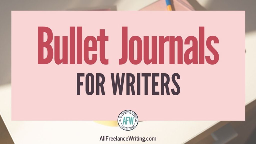 Bullet journals for writers - AllFreelanceWriting.com