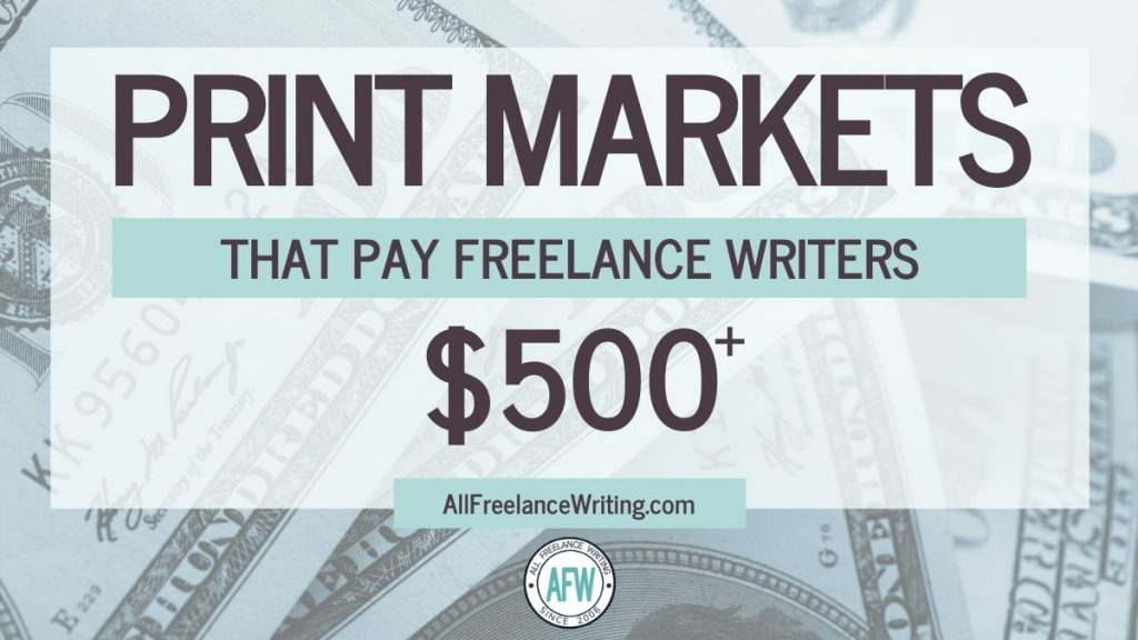 Print Markets That Pay Freelance Writers $500 or More - AllFreelanceWriting.com
